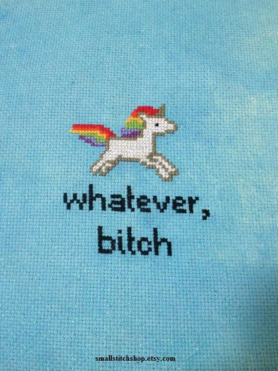 Hey, I found this really awesome Etsy listing at https://www.etsy.com/listing/159847451/whatever-bitch-unicorn-cross-stitch