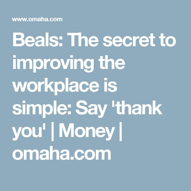 Beals: The secret to improving the workplace is simple: Say 'thank you' | Money | omaha.com