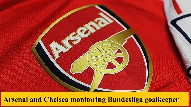 Arsenal and Chelsea monitoring Bundesliga goalkeeper  https://footiecentral.com/arsenal-and-chelsea-monitoring-bundesliga-goalkeeper/