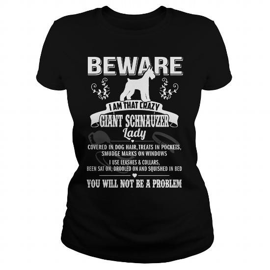 BEWARE IAM THAT CRAZY Giant Schnauzer LADY T Shirts, Hoodies, Sweatshirts