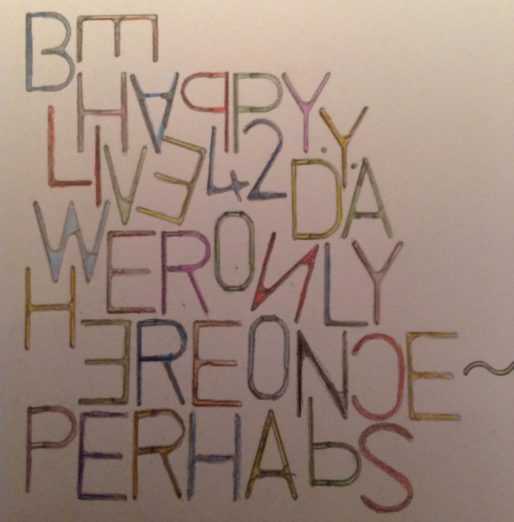 Be happy.  Live 4 2day.  We are only here once, perhaps