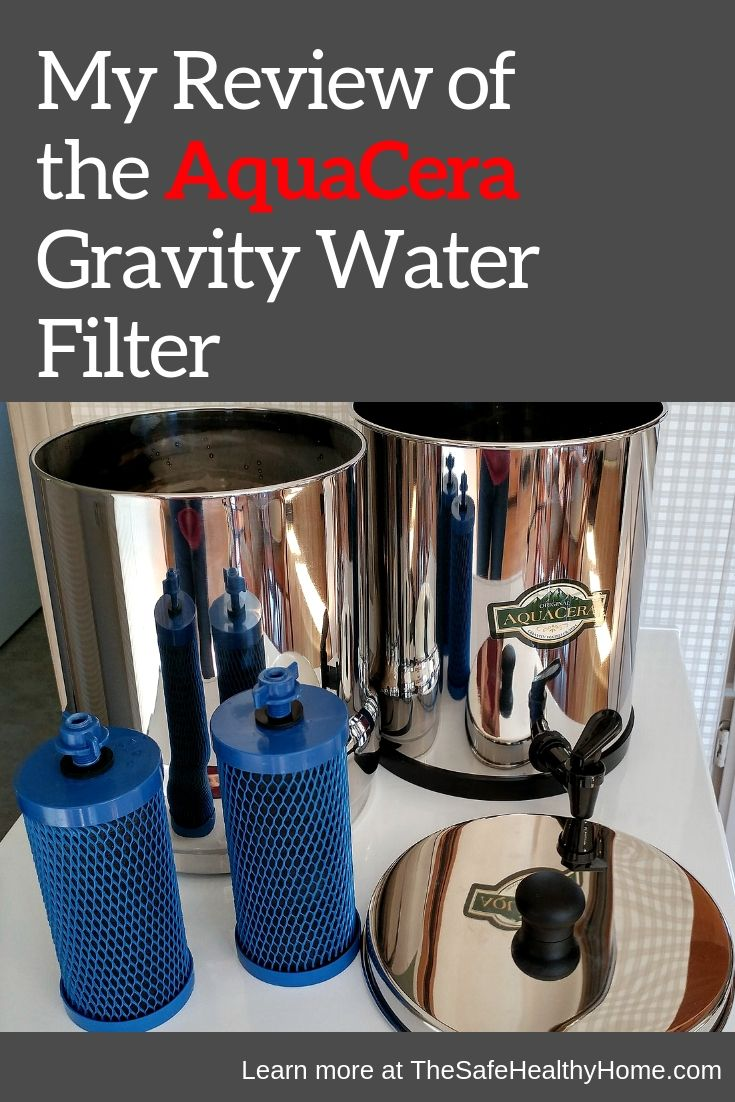 My Review Of The Aquacera Gravity Water Filter The Safe Healthy Home Water Filter Filters Rv Water Filter