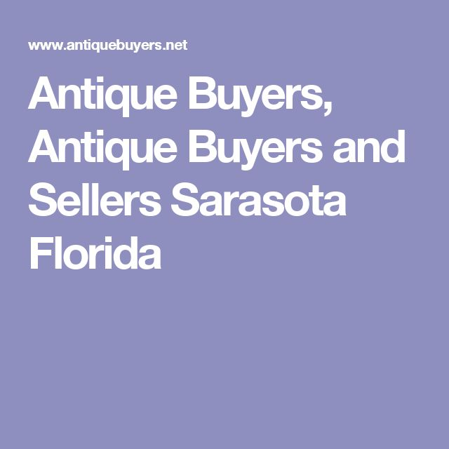 Antique Buyers, Antique Buyers and Sellers Sarasota Florida