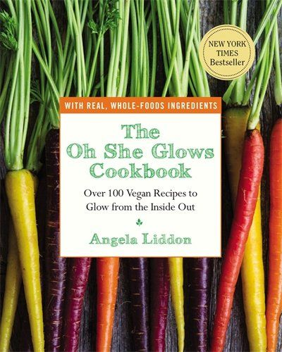 The Oh She Glows Cookbook: Over 100 Vegan Recipes to Glow...