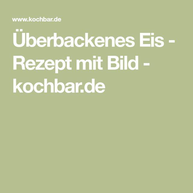 Überbackenes Eis - Rezept mit Bild - kochbar.de