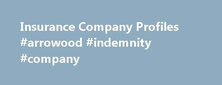 Insurance Company Profiles #arrowood #indemnity #company http://entertainment.nef2.com/insurance-company-profiles-arrowood-indemnity-company/  # Insurance Company Profiles If you know the insurance company you are looking for, you can search by using a partial or full company name to get an insurance company's profile. From there you will be able to access information about a company's location, former names of the company, agent for service of process, reference information (license status…