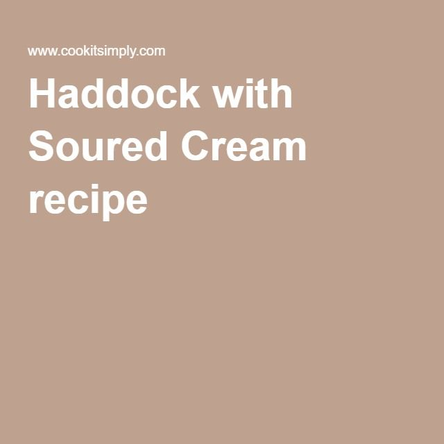 Haddock with Soured Cream recipe