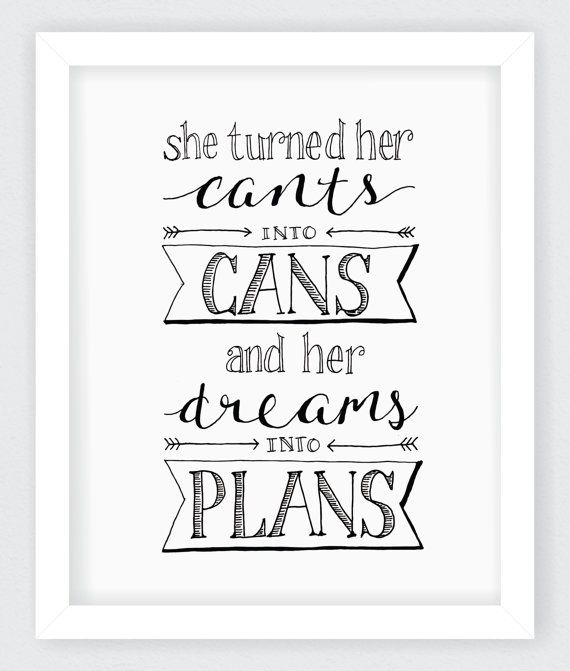 """She turned her cants into cans and her dreams into plans.    A lovely inspirational quote to keep you motivated. #Giftidea"
