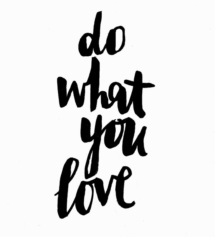 Do what you love <3