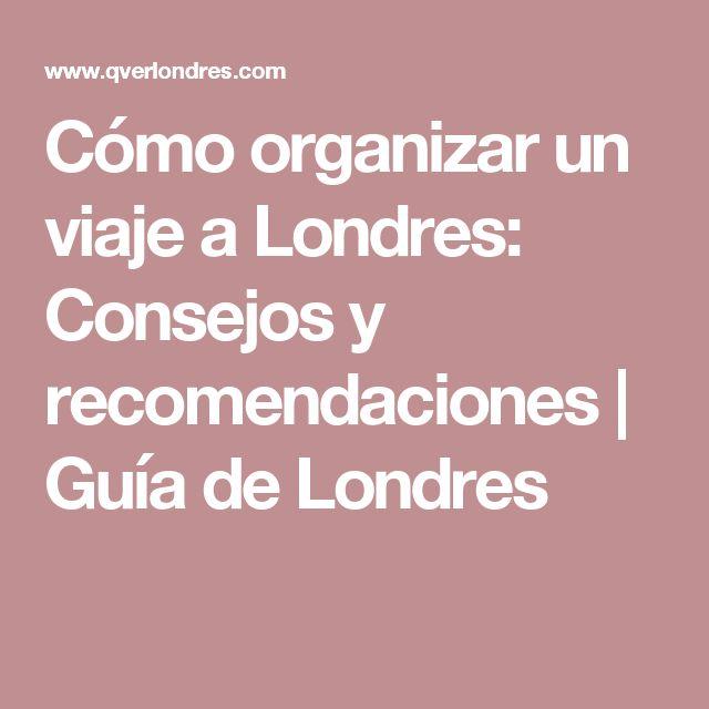 Cómo organizar un viaje a Londres: Consejos y recomendaciones | Guía de Londres