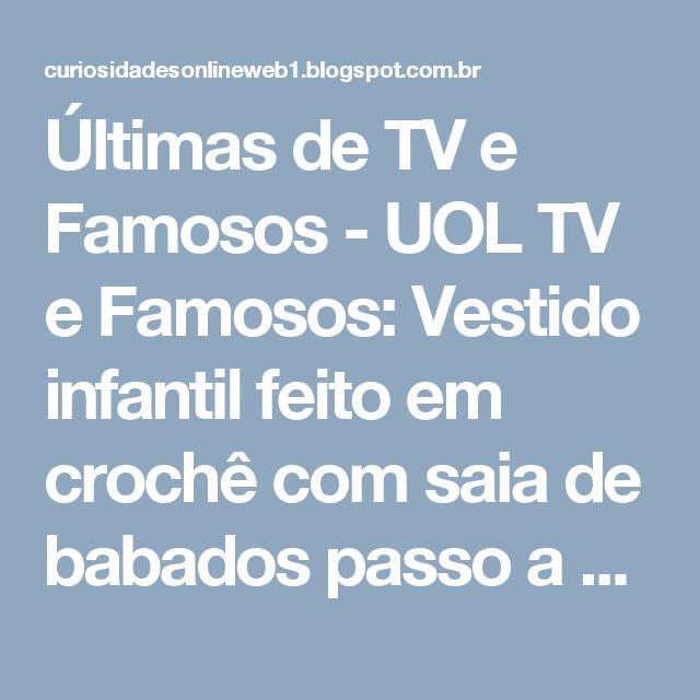 Últimas de TV e Famosos - UOL TV e Famosos: Vestido infantil feito em crochê com saia de babados passo a passo