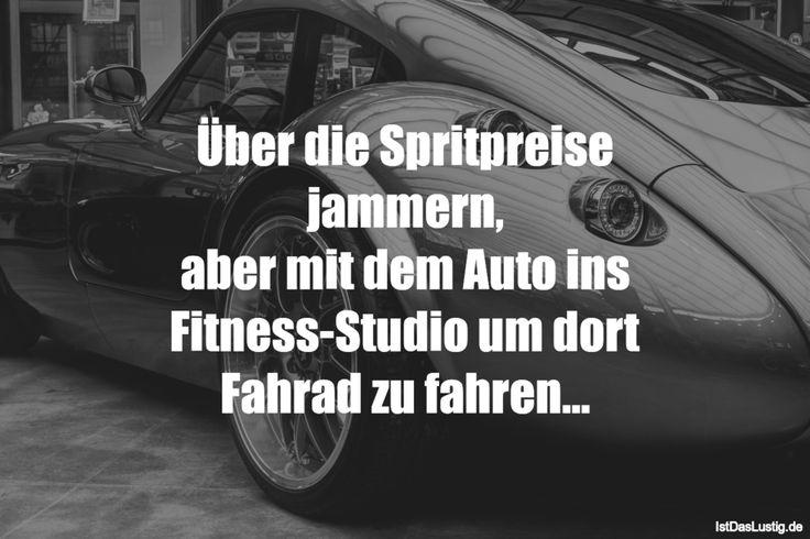 Über die Spritpreise jammern, aber mit dem Auto ins Fitness-Studio um dort Fahrad zu fahren... ... gefunden auf https://www.istdaslustig.de/spruch/1903 #lustig #sprüche #fun #spass