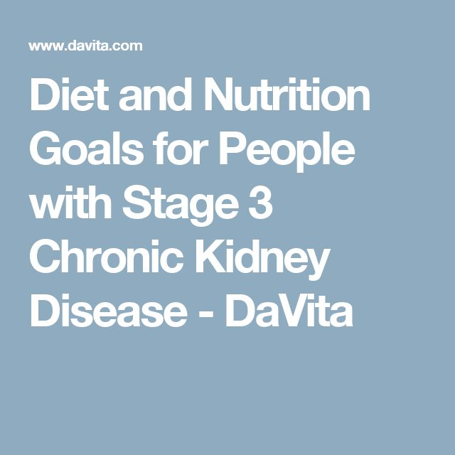 Diet and Nutrition Goals for People with Stage 3 Chronic Kidney Disease - DaVita