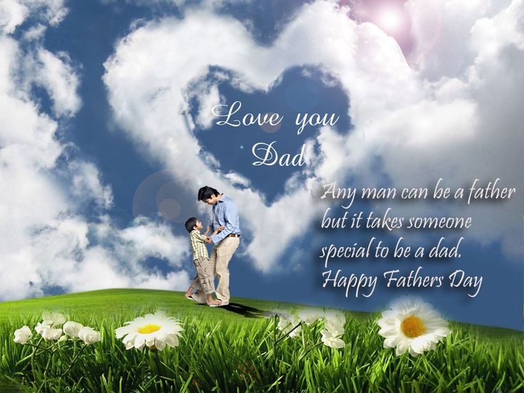 happy fathers day wallpapers - love you dad . any man can be a father but it tak...