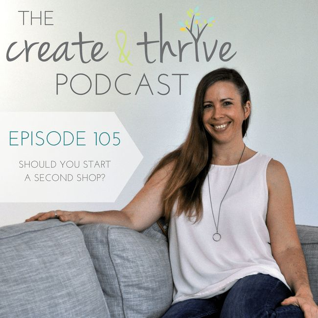 The Create & Thrive Podcast - Episode 105: Should You Start a Second Shop?  Have you ever wondered if you should start a second shop? Maybe you've started a new craft. Maybe you've started making work that is vastly different to your current product lines. Or maybe you want to start selling different types of products all together.  So – when is starting a second shop – which is, basically, a second business – the right choice?