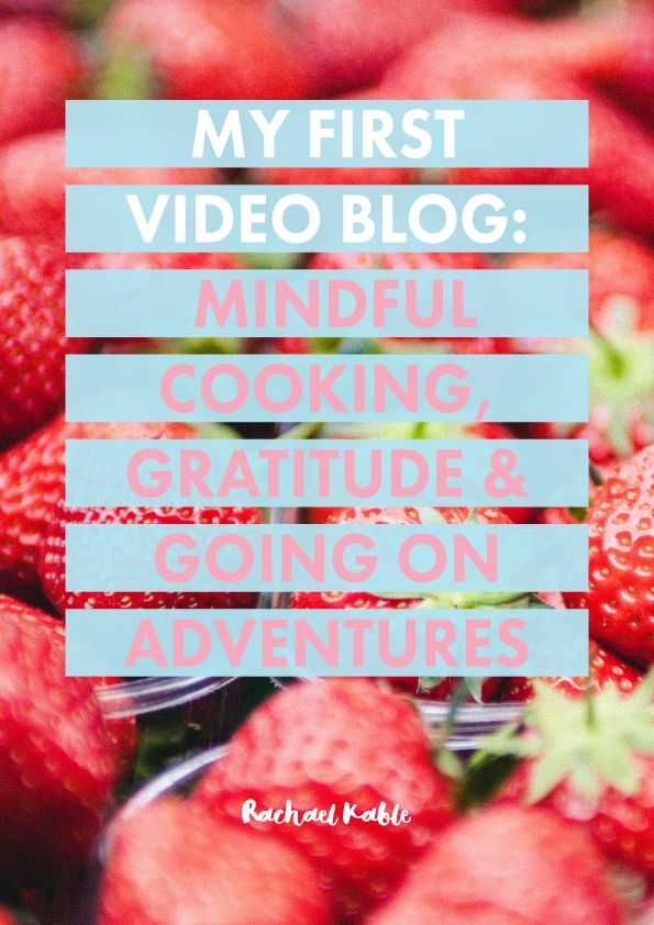 Rachael Kable first video blog! Discover simple mindfulness practices, including mindful cooking, gratitude and going on adventures.