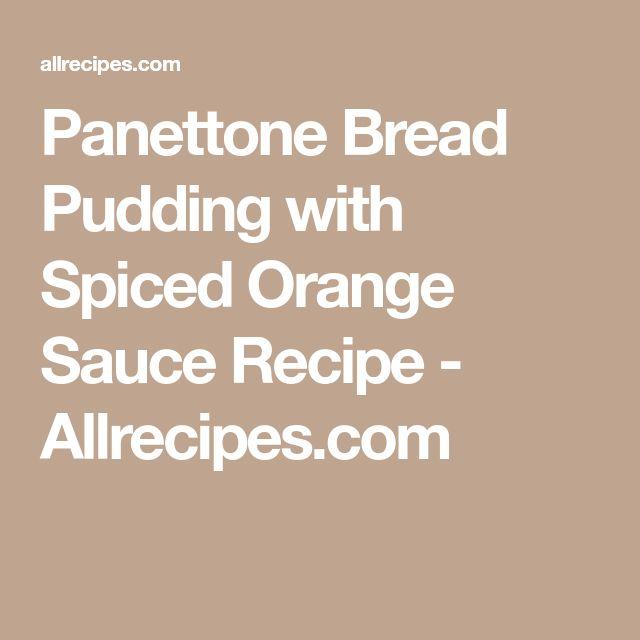 Panettone Bread Pudding with Spiced Orange Sauce Recipe - Allrecipes.com