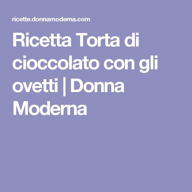 Ricetta Torta di cioccolato con gli ovetti | Donna Moderna