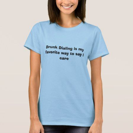 Drunk Dialing is my favorite way to say I care T-Shirt - click to get yours right now!