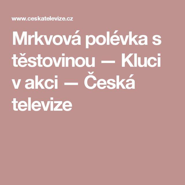 Mrkvová polévka s těstovinou — Kluci v akci — Česká televize