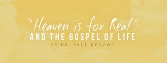 Heaven is for Real & the Gospel of Life