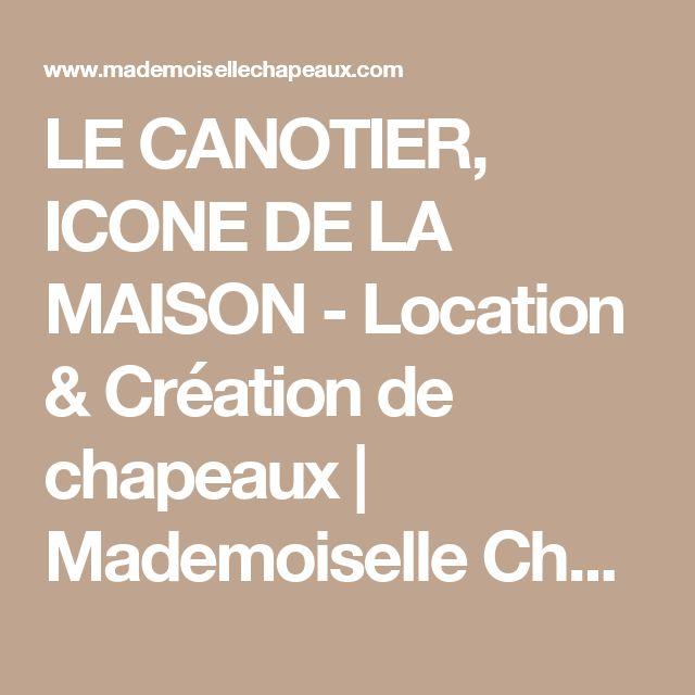 LE CANOTIER, ICONE DE LA MAISON - Location & Création de chapeaux | Mademoiselle Chapeaux