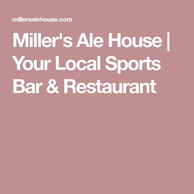 Miller's Ale House | Your Local Sports Bar & Restaurant