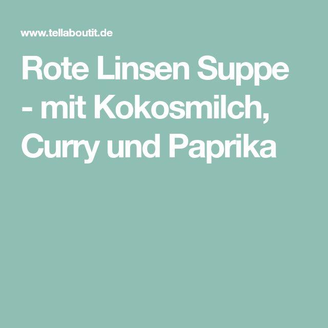 Rote Linsen Suppe - mit Kokosmilch, Curry und Paprika