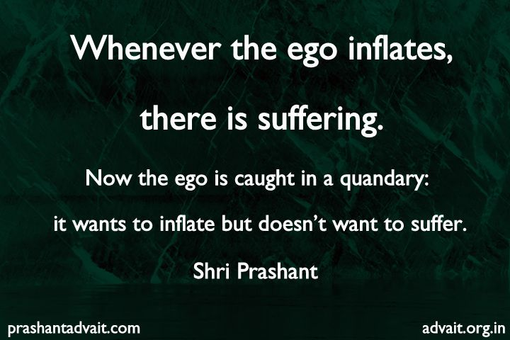 Whenever the ego inflates there is suffering. Now the ego is caught in quandary: it wants to inflate but doesn't want to suffer.  ~ Shri Prashant  #ShriPrashant #Advait #ego #suffering #doubt #awareness  Read at:- prashantadvait.com Watch at:- www.youtube.com/c/ShriPrashant Website:- www.advait.org.in Facebook:- www.facebook.com/prashant.advait LinkedIn:- www.linkedin.com/in/prashantadvait Twitter:- https://twitter.com/Prashant_Advait