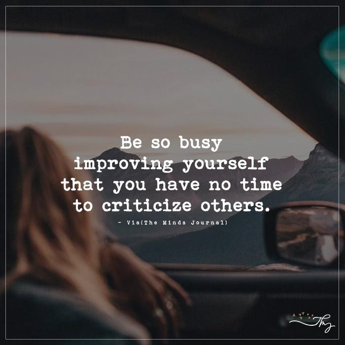 Be so busy improving yourself - http://themindsjournal.com/be-so-busy-improving-yourself/
