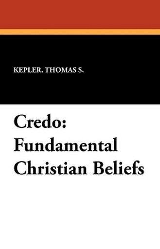 Credo: Fundamental Christian Beliefs, by Thomas S. Kepler (Paperback)