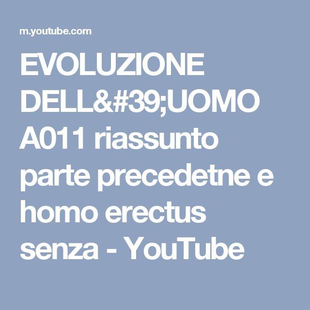 EVOLUZIONE DELL'UOMO A011 riassunto parte precedetne e homo erectus senza - YouTube