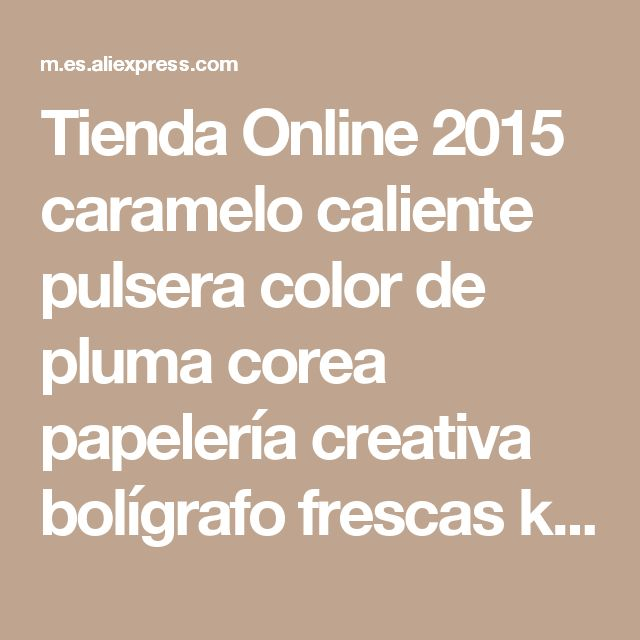 Tienda Online 2015 caramelo caliente pulsera color de pluma corea papelería creativa bolígrafo frescas kawaii y hermoso regalo de cumpleaños, útiles escolares | Aliexpress móvil