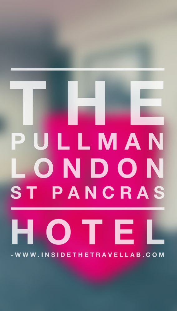 The Pullman London St Pancras Hotel in Review