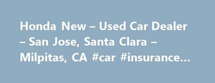 Honda New – Used Car Dealer – San Jose, Santa Clara – Milpitas, CA #car #insurance #fremont #ca http://south-carolina.nef2.com/honda-new-used-car-dealer-san-jose-santa-clara-milpitas-ca-car-insurance-fremont-ca/  # About Us Welcome to Capitol Honda. As a proud member of Penske Automotive Group, we are dedicated to serving all of your automotive needs and providing the best customer experience possible. At Capitol Honda, our enormous inventory is competitively priced and includes a wide…