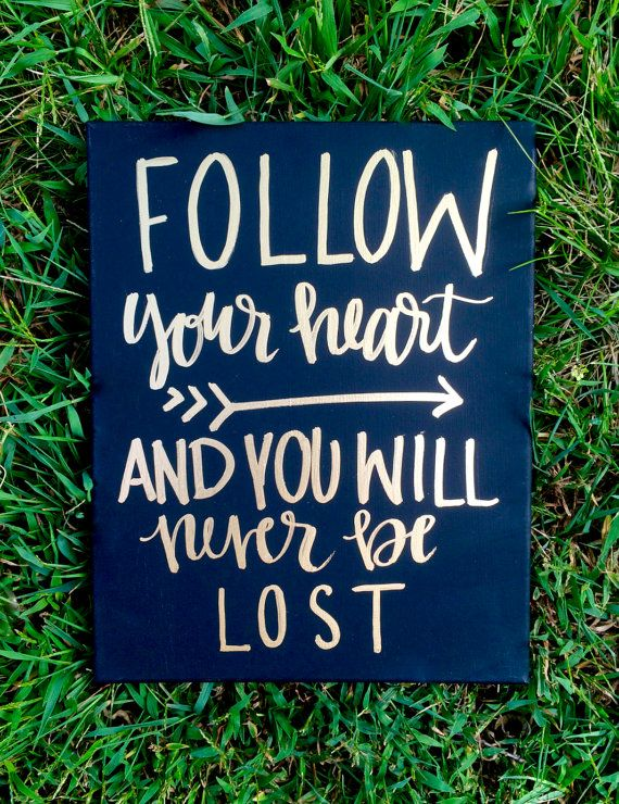 Hey, I found this really awesome Etsy listing at https://www.etsy.com/listing/249150588/follow-your-heart-and-you-will-never-be