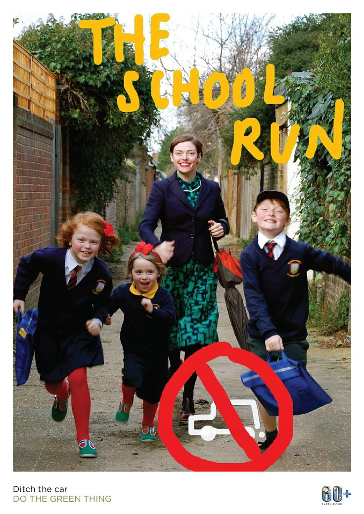 This clever poster comes from actress and model Camilla Rutherford, who's pictured here with her children doing the school 'run' - without the car. From, WWF-UK & Do The Green Thing.