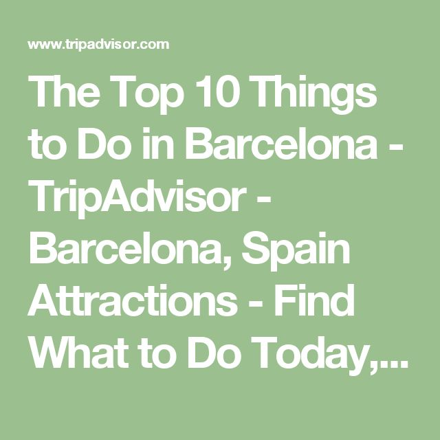 The Top 10 Things to Do in Barcelona - TripAdvisor - Barcelona, Spain Attractions - Find What to Do Today, This Weekend, or in February