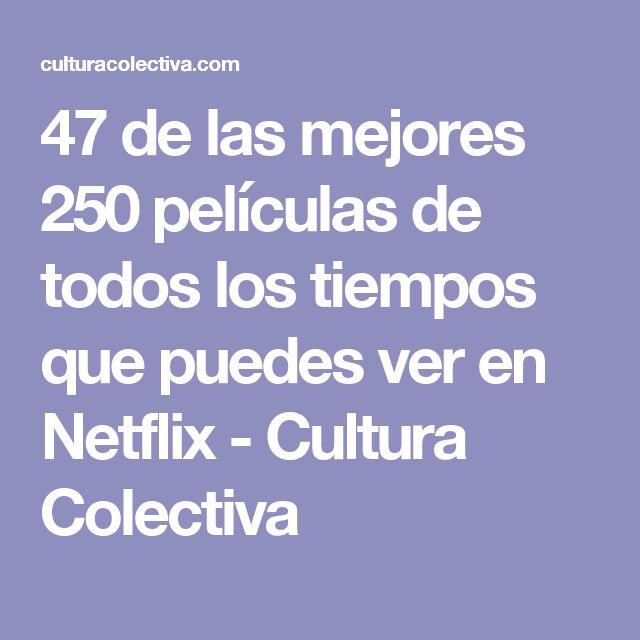 47 de las mejores 250 películas de todos los tiempos que puedes ver en Netflix - Cultura Colectiva