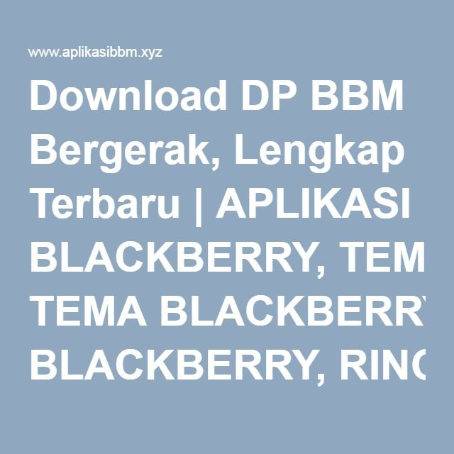 Download DP BBM Bergerak, Lengkap Terbaru | APLIKASI BLACKBERRY, TEMA BLACKBERRY, RINGTONE BBM, AUTOTEXT BBM, DP BBM