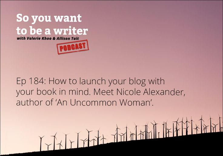 Ep 184 How to launch your blog with your book in mind. Meet Nicole Alexander, author of 'An Uncommon Woman' | Australian Writers' Centre blog