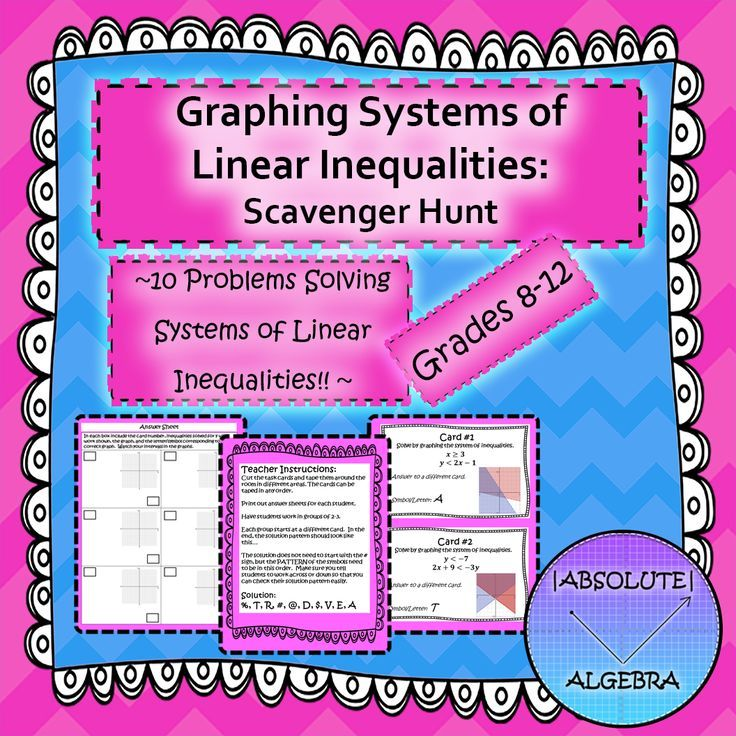 Graphing Systems of Linear Inequalities:  Scavenger Hunt  Students walk around the room solving problems and trying to find the answer on another card!  Includes:  10 problems involving solving systems of linear inequalities  Teacher Instructions  Scavenger Hunt Instructions  Student Answer Sheet  Answer Key