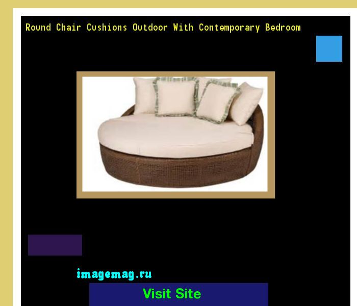 Round Chair Cushions Outdoor With Contemporary Bedroom 143121 - The Best Image Search