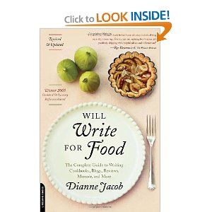 Will Write for Food: The Complete Guide to Writing Cookbooks, Blogs, Reviews, Memoir, and More by Dianne Jacob