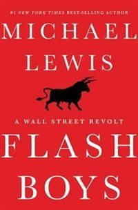 Flash Boys   Flash Boys is about a small group of Wall Street guys who figure out that the U.S. stock market has been rigged for the benefit of insiders and that, post-financial crisis, the markets have become not more free but less, and more controlled by the big Wall Street banks. Working at different firms, they come to this realization separately; but after they discover one another, the flash boys band together and set out to reform the financial markets.