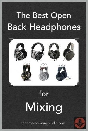 The 7 Best Open Back Headphones for Mixing http://ehomerecordingstudio.com/open-back-studio-headphones/