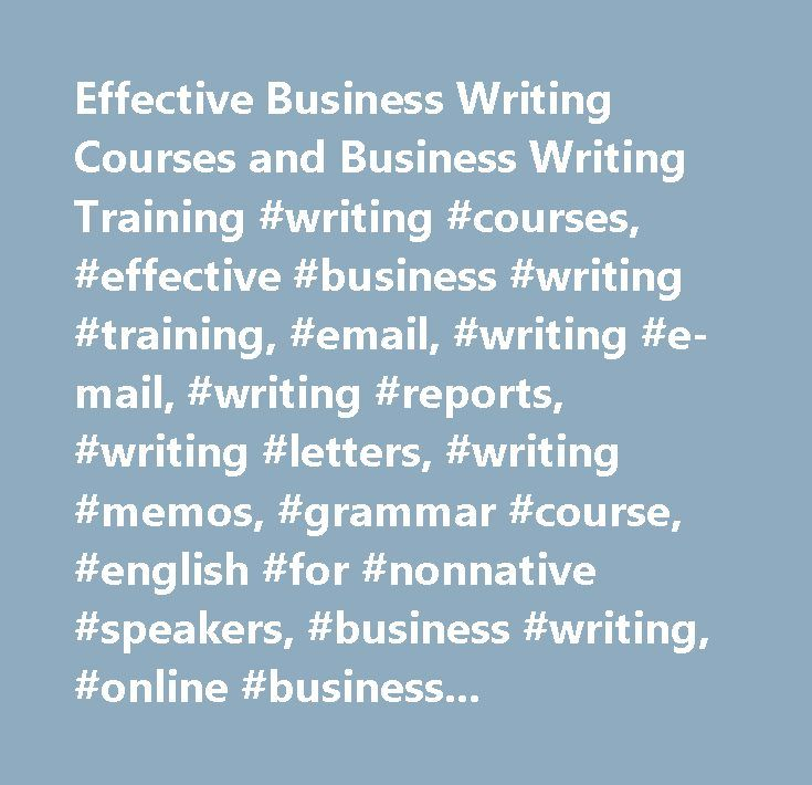 Effective Business Writing Courses and Business Writing Training #writing #courses, #effective #business #writing #training, #email, #writing #e-mail, #writing #reports, #writing #letters, #writing #memos, #grammar #course, #english #for #nonnative #speakers, #business #writing, #online #business #writing #courses, #writing #classes, #business #communication, #technical #writing, #grammar, #writing #workshops, #online #writing #course #…