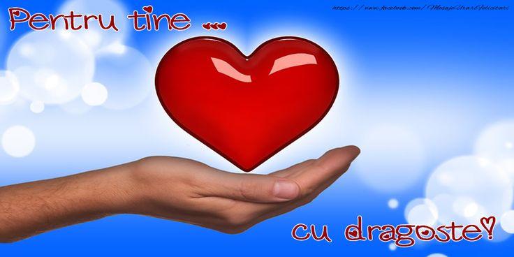 Pentru tine ... cu dragoste!
