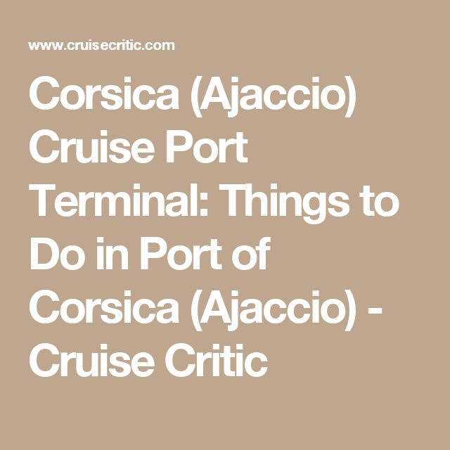 Corsica (Ajaccio) Cruise Port Terminal: Things to Do in Port of Corsica (Ajaccio) - Cruise Critic