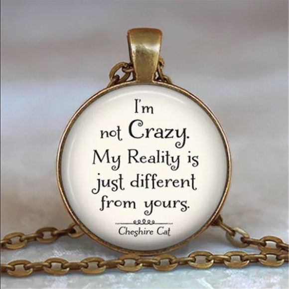 """Cheshire Cat : Alice in Wonderland quote pendent """"I'm not crazy, my reality is just different than yours"""" quote from the Cheshire Cat from the book/movie Alice in Wonderland ✌️ Entropy Jewelry Necklaces"""